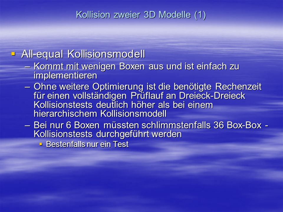 Kollision zweier 3D Modelle (1) All-equal Kollisionsmodell All-equal Kollisionsmodell –Kommt mit wenigen Boxen aus und ist einfach zu implementieren –
