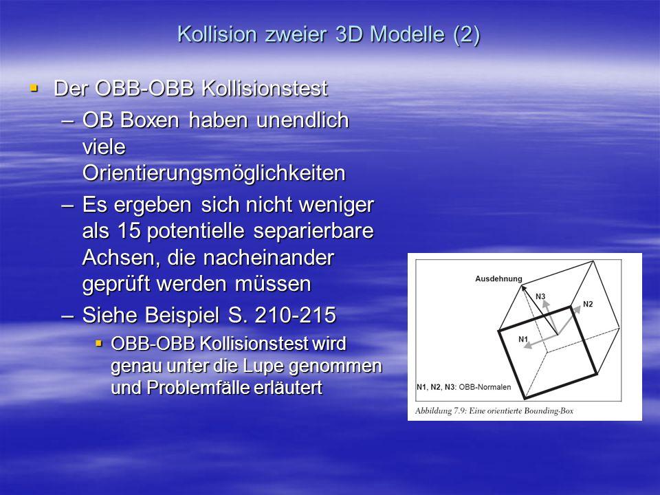 Kollision zweier 3D Modelle (2) Der OBB-OBB Kollisionstest Der OBB-OBB Kollisionstest –OB Boxen haben unendlich viele Orientierungsmöglichkeiten –Es e
