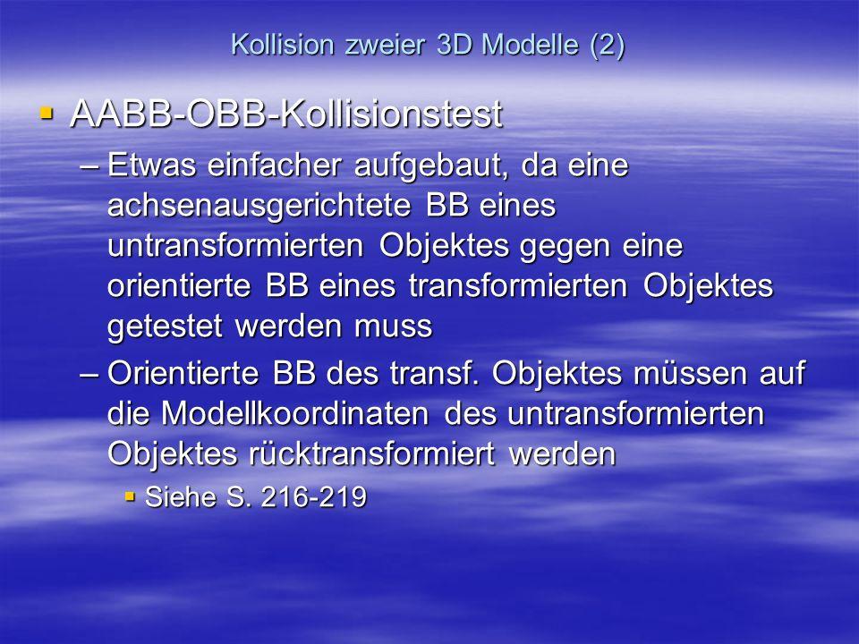 Kollision zweier 3D Modelle (2) AABB-OBB-Kollisionstest AABB-OBB-Kollisionstest –Etwas einfacher aufgebaut, da eine achsenausgerichtete BB eines untra