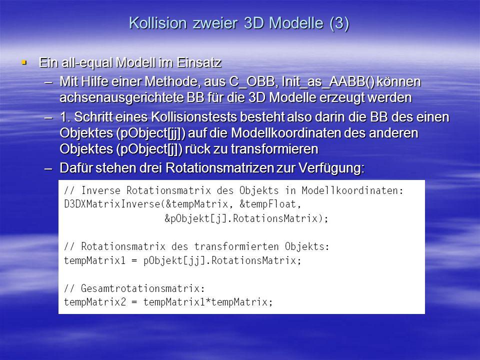 Kollision zweier 3D Modelle (3) Ein all-equal Modell im Einsatz Ein all-equal Modell im Einsatz –Mit Hilfe einer Methode, aus C_OBB, Init_as_AABB() kö