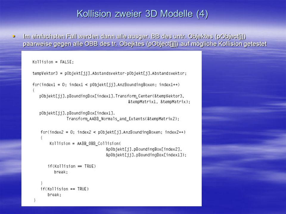 Kollision zweier 3D Modelle (4) Im einfachsten Fall werden dann alle ausger. BB des untr. Objektes (pObject[j]) paarweise gegen alle OBB des tr. Obejk