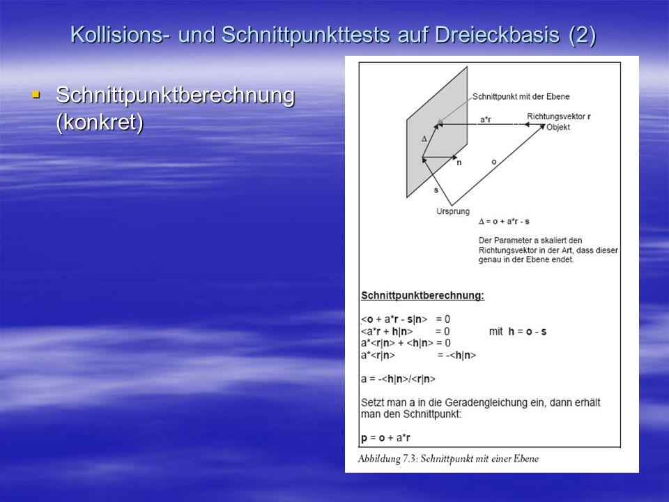 Kollisions- und Schnittpunkttests auf Dreieckbasis (2) Schnittpunktberechnung (konkret) Schnittpunktberechnung (konkret)