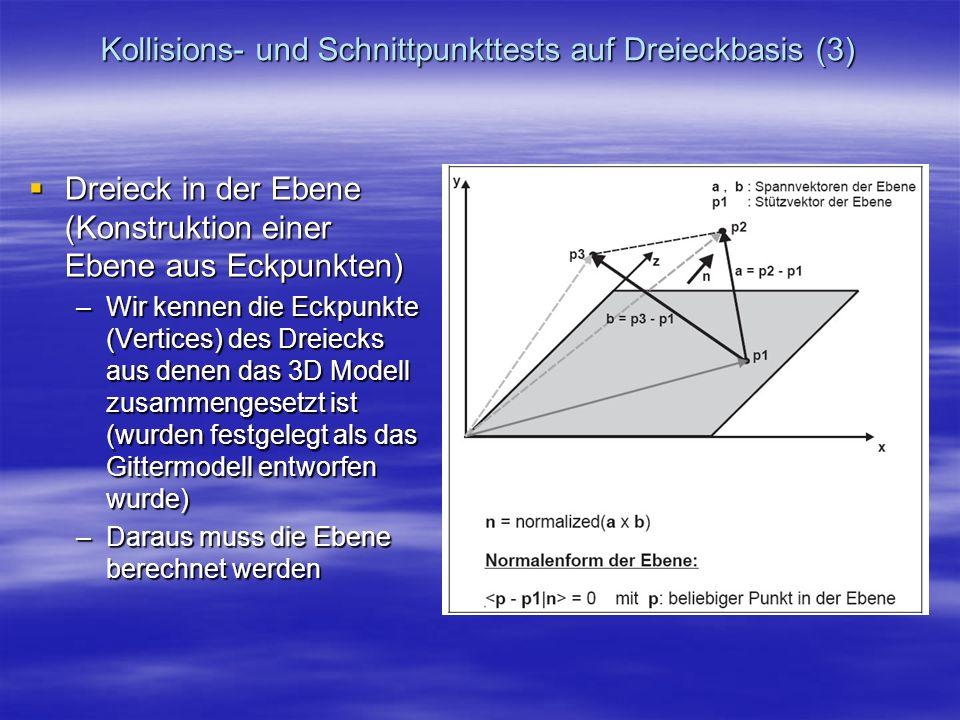 Kollisions- und Schnittpunkttests auf Dreieckbasis (3) Dreieck in der Ebene (Konstruktion einer Ebene aus Eckpunkten) Dreieck in der Ebene (Konstrukti