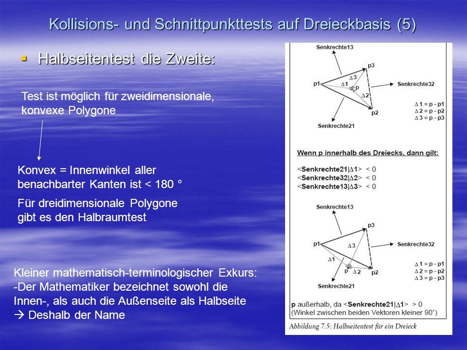 Kollisions- und Schnittpunkttests auf Dreieckbasis (5) Halbseitentest die Zweite: Halbseitentest die Zweite: Test ist möglich für zweidimensionale, ko
