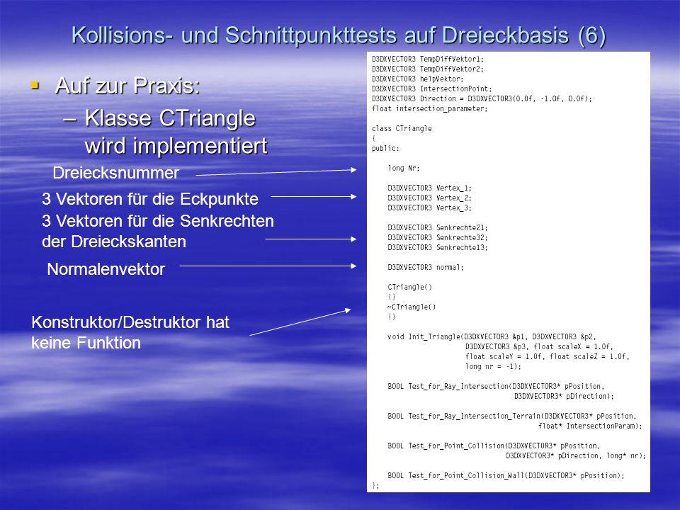 Kollisions- und Schnittpunkttests auf Dreieckbasis (6) Auf zur Praxis: Auf zur Praxis: –Klasse CTriangle wird implementiert 3 Vektoren für die Eckpunk