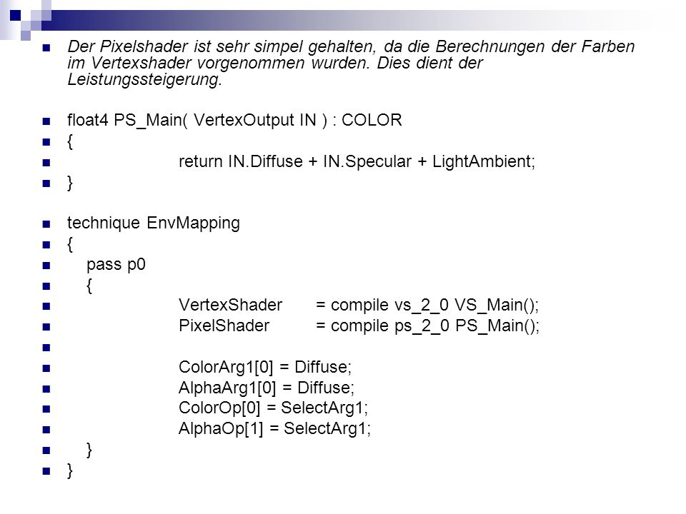 Der Pixelshader ist sehr simpel gehalten, da die Berechnungen der Farben im Vertexshader vorgenommen wurden. Dies dient der Leistungssteigerung. float