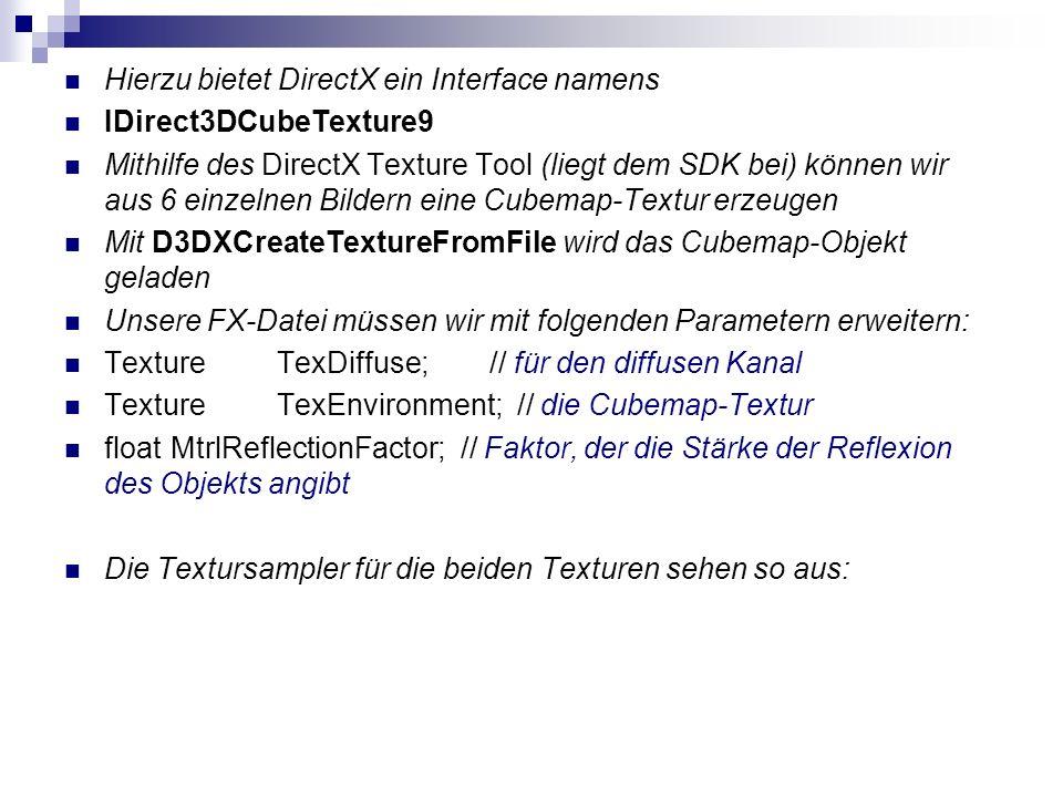 Hierzu bietet DirectX ein Interface namens IDirect3DCubeTexture9 Mithilfe des DirectX Texture Tool (liegt dem SDK bei) können wir aus 6 einzelnen Bild