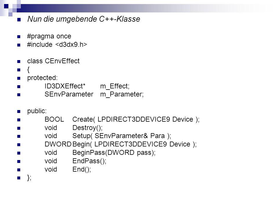 Nun die umgebende C++-Klasse #pragma once #include class CEnvEffect { protected: ID3DXEffect*m_Effect; SEnvParameterm_Parameter; public: BOOLCreate( L
