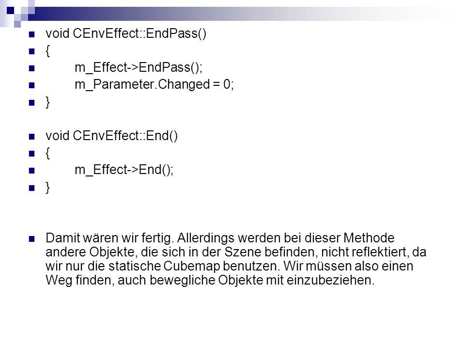 void CEnvEffect::EndPass() { m_Effect->EndPass(); m_Parameter.Changed = 0; } void CEnvEffect::End() { m_Effect->End(); } Damit wären wir fertig. Aller