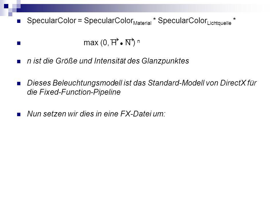 SpecularColor = SpecularColor Material * SpecularColor Lichtquelle * max (0, H N ) n n ist die Größe und Intensität des Glanzpunktes Dieses Beleuchtun