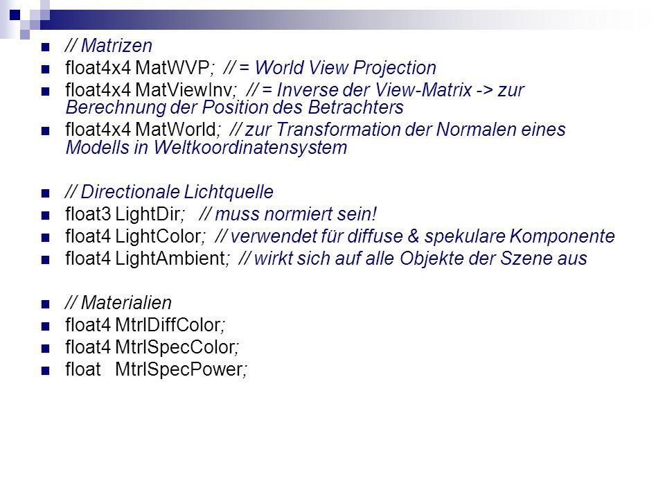 // Matrizen float4x4 MatWVP; // = World View Projection float4x4 MatViewInv; // = Inverse der View-Matrix -> zur Berechnung der Position des Betrachte