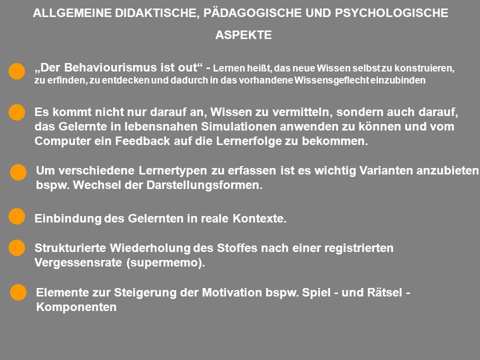 ALLGEMEINE DIDAKTISCHE, PÄDAGOGISCHE UND PSYCHOLOGISCHE ASPEKTE Der Behaviourismus ist out - Lernen heißt, das neue Wissen selbst zu konstruieren, zu