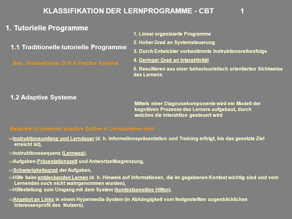 KLASSIFIKATION DER LERNPROGRAMME - CBT 1 1. Tutorielle Programme 1.1 Traditionelle tutorielle Programme 1. Linear organisierte Programme 2. Hoher Grad