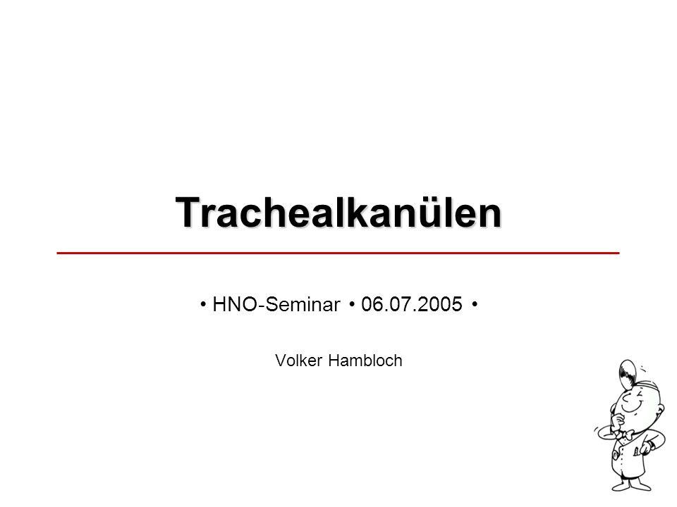 Trachealkanülen 06.07.2005HNO-Seminar Volker Hambloch verschiedene Hersteller Materialien Durchmesser und Längen