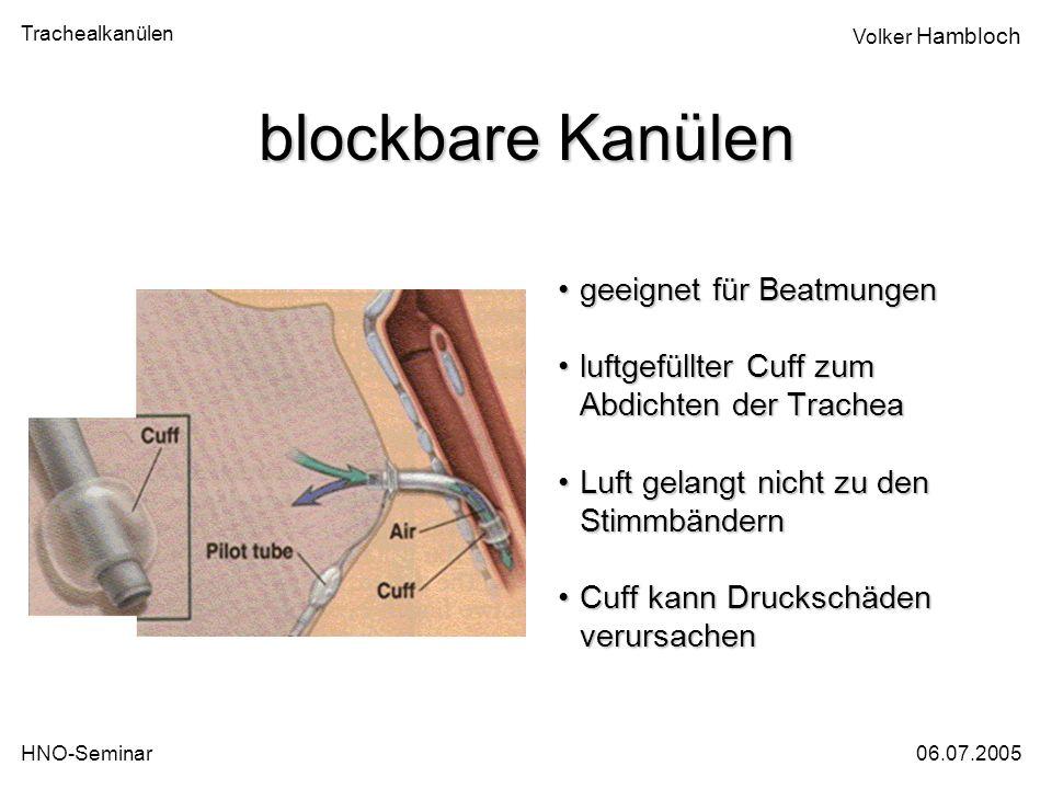 Trachealkanülen 06.07.2005HNO-Seminar Volker Hambloch blockbare Kanülen geeignet für Beatmungengeeignet für Beatmungen luftgefüllter Cuff zum Abdichte