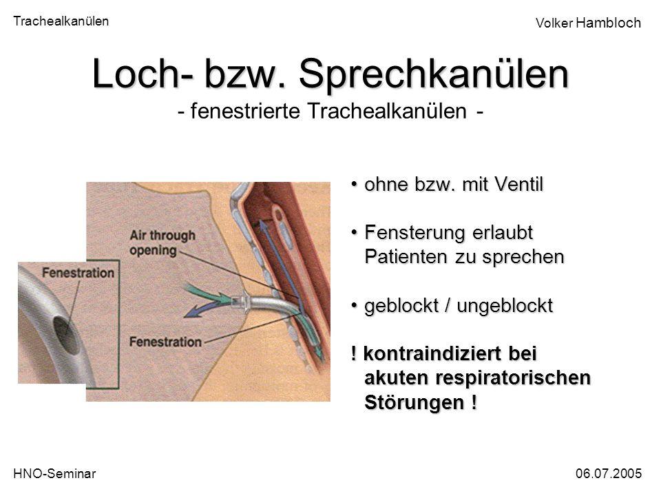Trachealkanülen 06.07.2005HNO-Seminar Volker Hambloch Loch- bzw. Sprechkanülen Loch- bzw. Sprechkanülen - fenestrierte Trachealkanülen - ohne bzw. mit