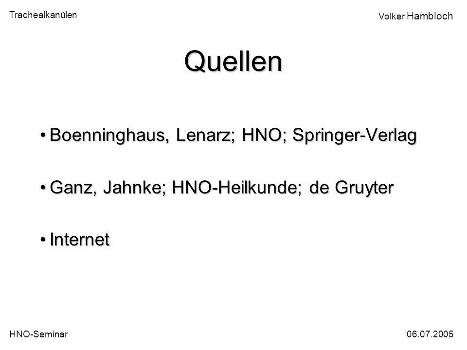 Trachealkanülen 06.07.2005HNO-Seminar Volker Hambloch Quellen Boenninghaus, Lenarz; HNO; Springer-VerlagBoenninghaus, Lenarz; HNO; Springer-Verlag Gan