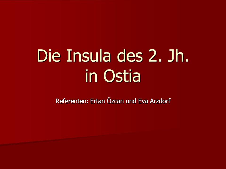 Die Insula des 2. Jh. in Ostia Referenten: Ertan Özcan und Eva Arzdorf