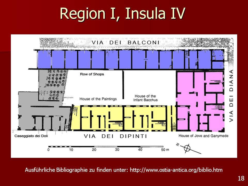 18 Region I, Insula IV Ausführliche Bibliographie zu finden unter: http://www.ostia-antica.org/biblio.htm