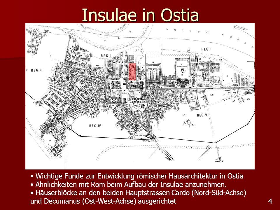 Insulae in Ostia 4 Wichtige Funde zur Entwicklung römischer Hausarchitektur in Ostia Ähnlichkeiten mit Rom beim Aufbau der Insulae anzunehmen. Häuserb
