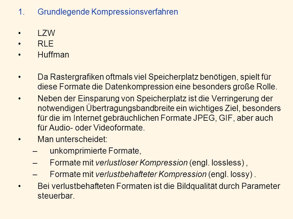 1.Grundlegende Kompressionsverfahren LZW RLE Huffman Da Rastergrafiken oftmals viel Speicherplatz benötigen, spielt für diese Formate die Datenkompression eine besonders große Rolle.