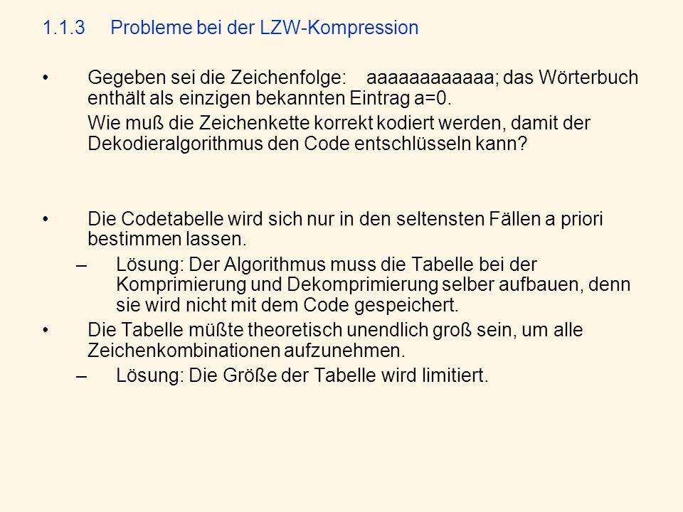 1.1.3Probleme bei der LZW-Kompression Gegeben sei die Zeichenfolge: aaaaaaaaaaaa; das Wörterbuch enthält als einzigen bekannten Eintrag a=0.