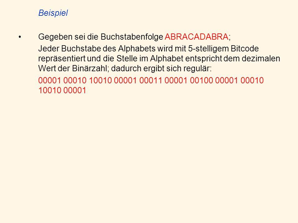 Beispiel Gegeben sei die Buchstabenfolge ABRACADABRA; Jeder Buchstabe des Alphabets wird mit 5-stelligem Bitcode repräsentiert und die Stelle im Alphabet entspricht dem dezimalen Wert der Binärzahl; dadurch ergibt sich regulär: 00001 00010 10010 00001 00011 00001 00100 00001 00010 10010 00001