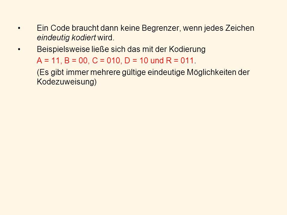 Ein Code braucht dann keine Begrenzer, wenn jedes Zeichen eindeutig kodiert wird.