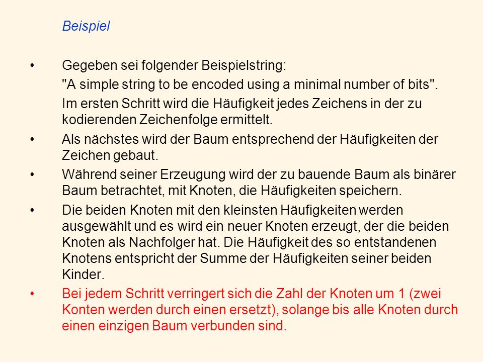 Beispiel Gegeben sei folgender Beispielstring: A simple string to be encoded using a minimal number of bits .
