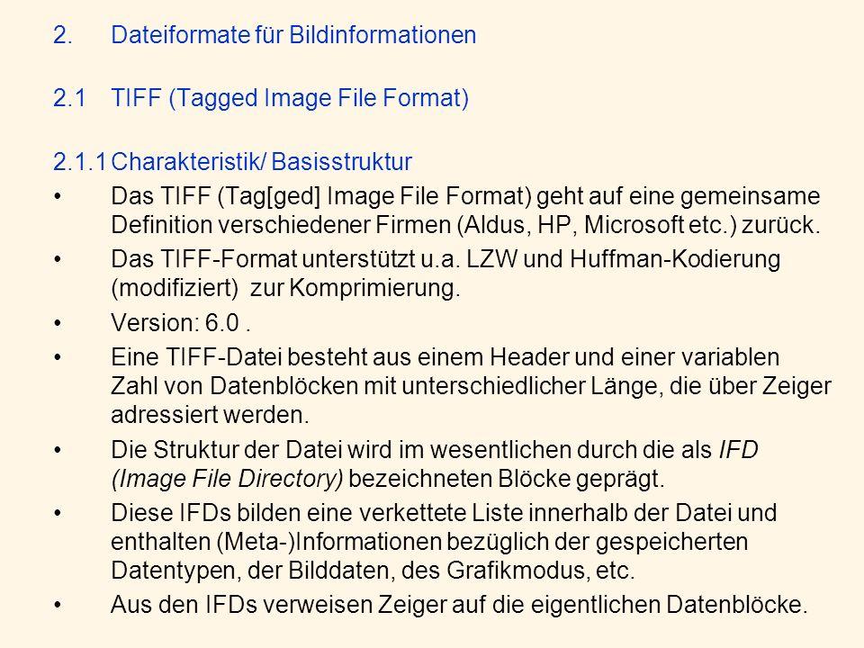 2.Dateiformate für Bildinformationen 2.1TIFF (Tagged Image File Format) 2.1.1Charakteristik/ Basisstruktur Das TIFF (Tag[ged] Image File Format) geht auf eine gemeinsame Definition verschiedener Firmen (Aldus, HP, Microsoft etc.) zurück.