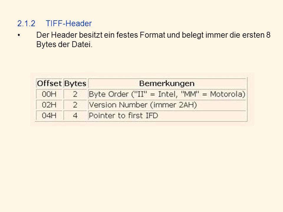 2.1.2TIFF-Header Der Header besitzt ein festes Format und belegt immer die ersten 8 Bytes der Datei.