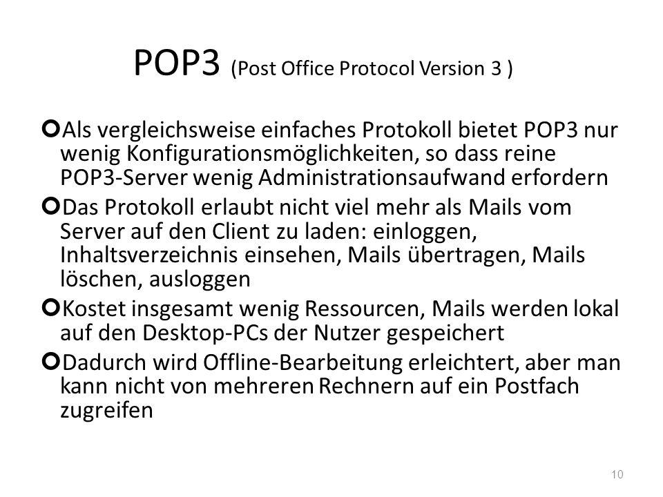 POP3 (Post Office Protocol Version 3 ) Als vergleichsweise einfaches Protokoll bietet POP3 nur wenig Konfigurationsmöglichkeiten, so dass reine POP3-S