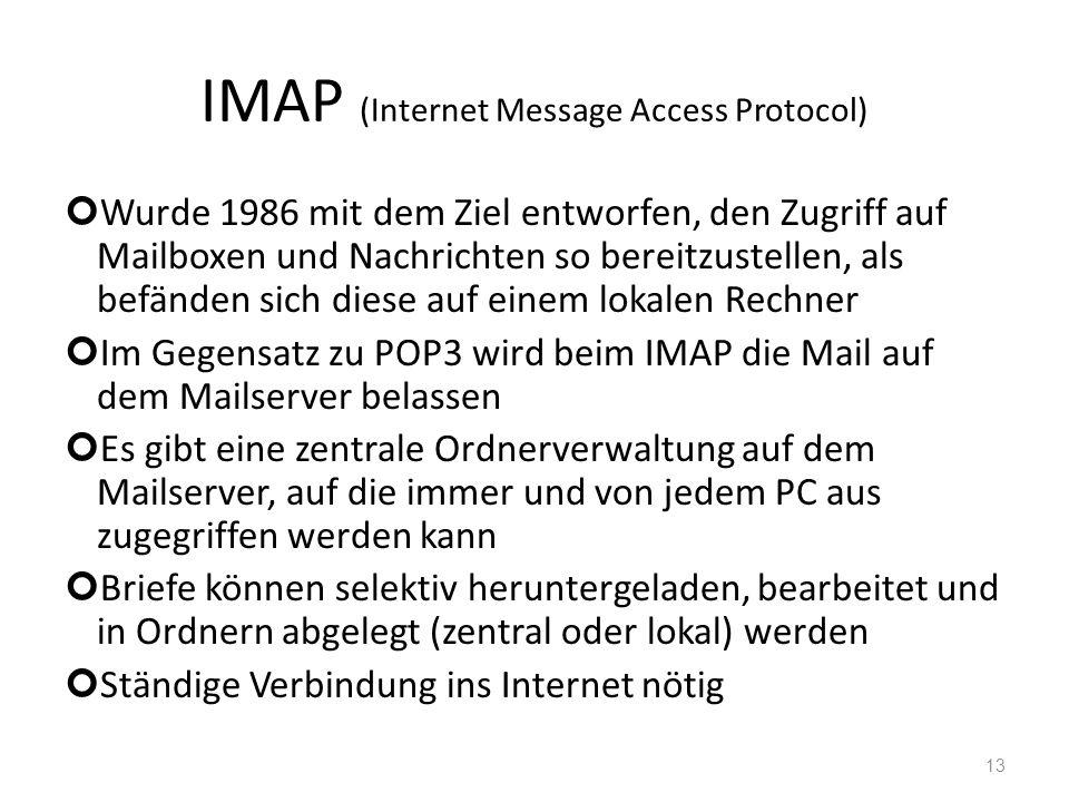 IMAP (Internet Message Access Protocol) Wurde 1986 mit dem Ziel entworfen, den Zugriff auf Mailboxen und Nachrichten so bereitzustellen, als befänden