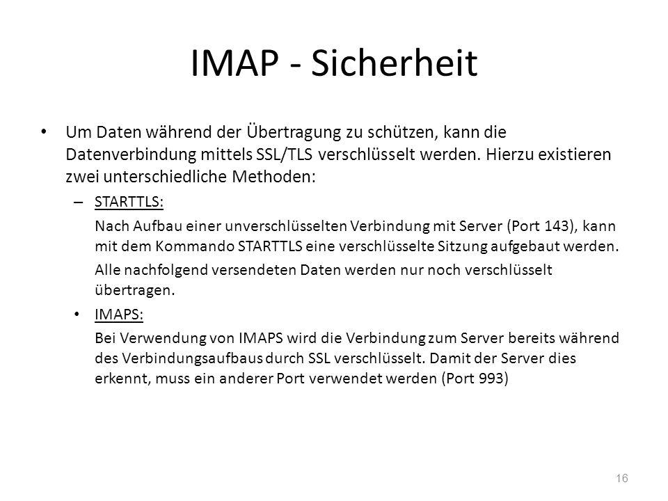 IMAP - Sicherheit Um Daten während der Übertragung zu schützen, kann die Datenverbindung mittels SSL/TLS verschlüsselt werden. Hierzu existieren zwei