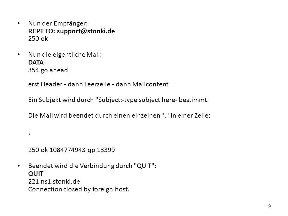 Nun der Empfänger: RCPT TO: support@stonki.de 250 ok Nun die eigentliche Mail: DATA 354 go ahead erst Header - dann Leerzeile - dann Mailcontent Ein S