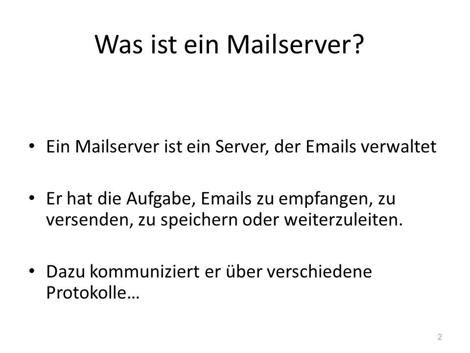 Was ist ein Mailserver? Ein Mailserver ist ein Server, der Emails verwaltet Er hat die Aufgabe, Emails zu empfangen, zu versenden, zu speichern oder w