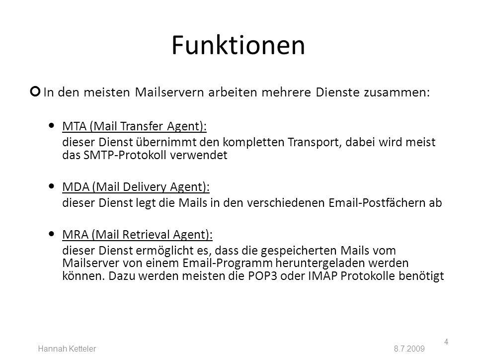 Funktionen In den meisten Mailservern arbeiten mehrere Dienste zusammen: MTA (Mail Transfer Agent): dieser Dienst übernimmt den kompletten Transport,