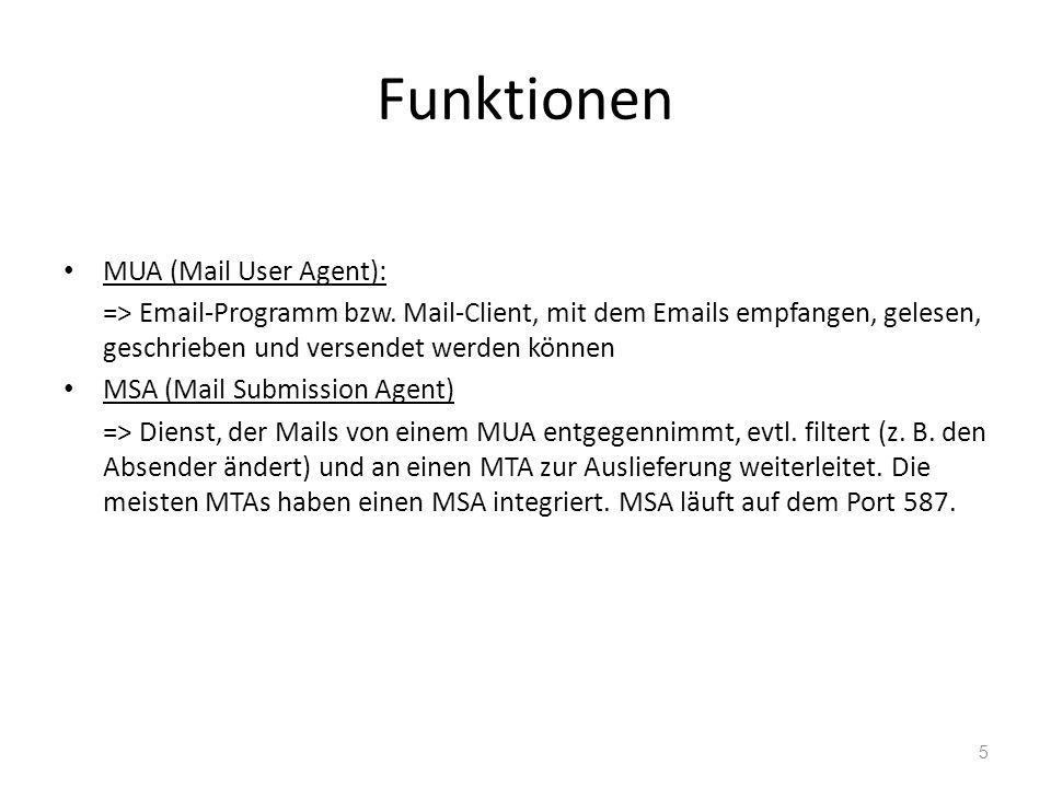 Funktionen MUA (Mail User Agent): => Email-Programm bzw. Mail-Client, mit dem Emails empfangen, gelesen, geschrieben und versendet werden können MSA (