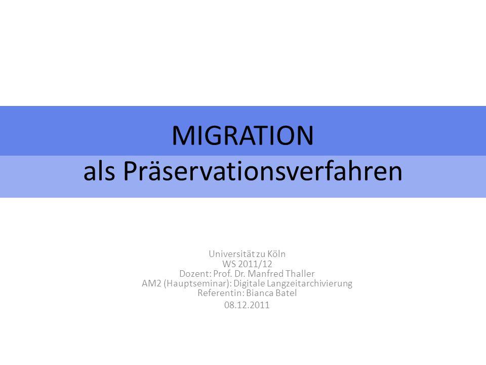 MIGRATION als Präservationsverfahren Universität zu Köln WS 2011/12 Dozent: Prof.