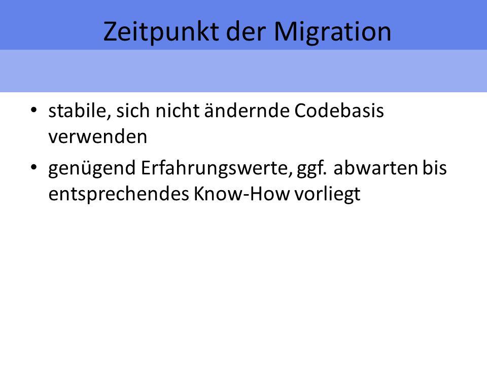 Zeitpunkt der Migration stabile, sich nicht ändernde Codebasis verwenden genügend Erfahrungswerte, ggf.