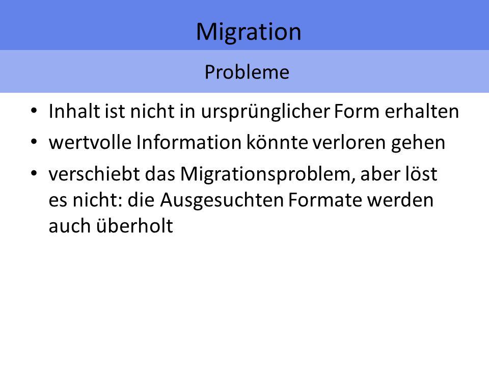 Probleme Migration Inhalt ist nicht in ursprünglicher Form erhalten wertvolle Information könnte verloren gehen verschiebt das Migrationsproblem, aber löst es nicht: die Ausgesuchten Formate werden auch überholt