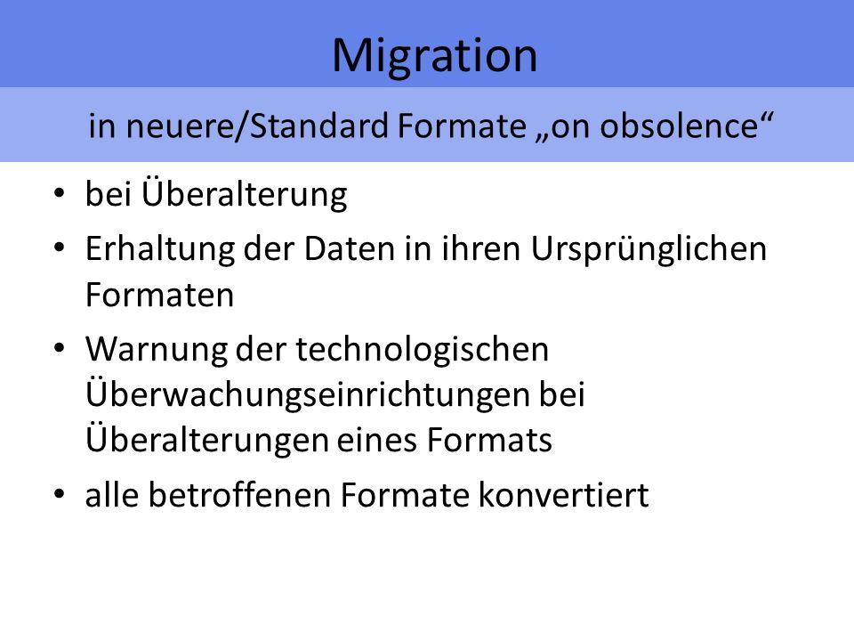 in neuere/Standard Formate on obsolence Migration bei Überalterung Erhaltung der Daten in ihren Ursprünglichen Formaten Warnung der technologischen Überwachungseinrichtungen bei Überalterungen eines Formats alle betroffenen Formate konvertiert