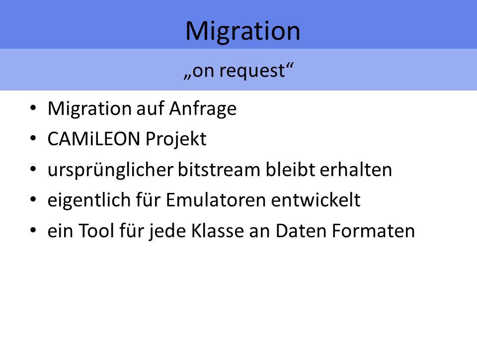 on request Migration Migration auf Anfrage CAMiLEON Projekt ursprünglicher bitstream bleibt erhalten eigentlich für Emulatoren entwickelt ein Tool für jede Klasse an Daten Formaten