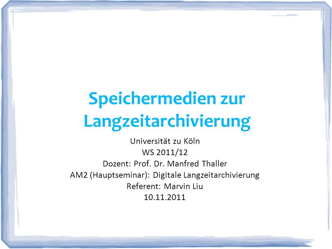 Speichermedien zur Langzeitarchivierung Universität zu Köln WS 2011/12 Dozent: Prof. Dr. Manfred Thaller AM2 (Hauptseminar): Digitale Langzeitarchivie