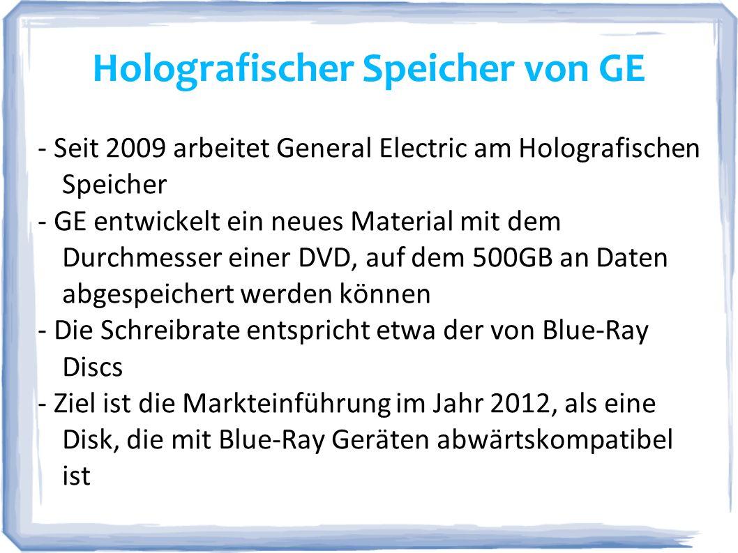 Holografischer Speicher von GE - Seit 2009 arbeitet General Electric am Holografischen Speicher - GE entwickelt ein neues Material mit dem Durchmesser