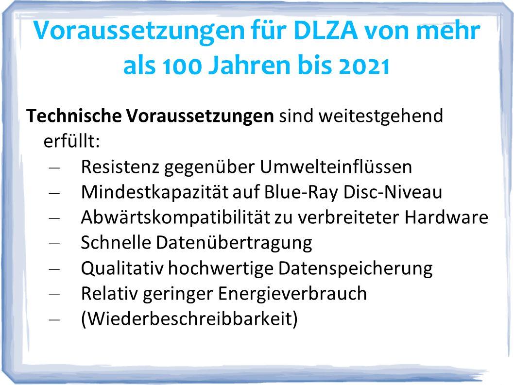 Voraussetzungen für DLZA von mehr als 100 Jahren bis 2021 Technische Voraussetzungen sind weitestgehend erfüllt: – Resistenz gegenüber Umwelteinflüsse