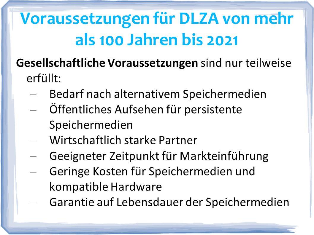 Voraussetzungen für DLZA von mehr als 100 Jahren bis 2021 Gesellschaftliche Voraussetzungen sind nur teilweise erfüllt: – Bedarf nach alternativem Spe