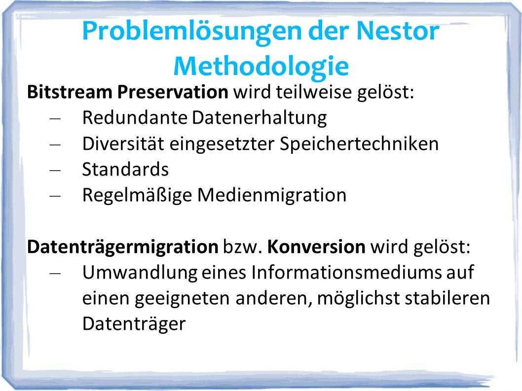 Problemlösungen der Nestor Methodologie Bitstream Preservation wird teilweise gelöst: – Redundante Datenerhaltung – Diversität eingesetzter Speicherte