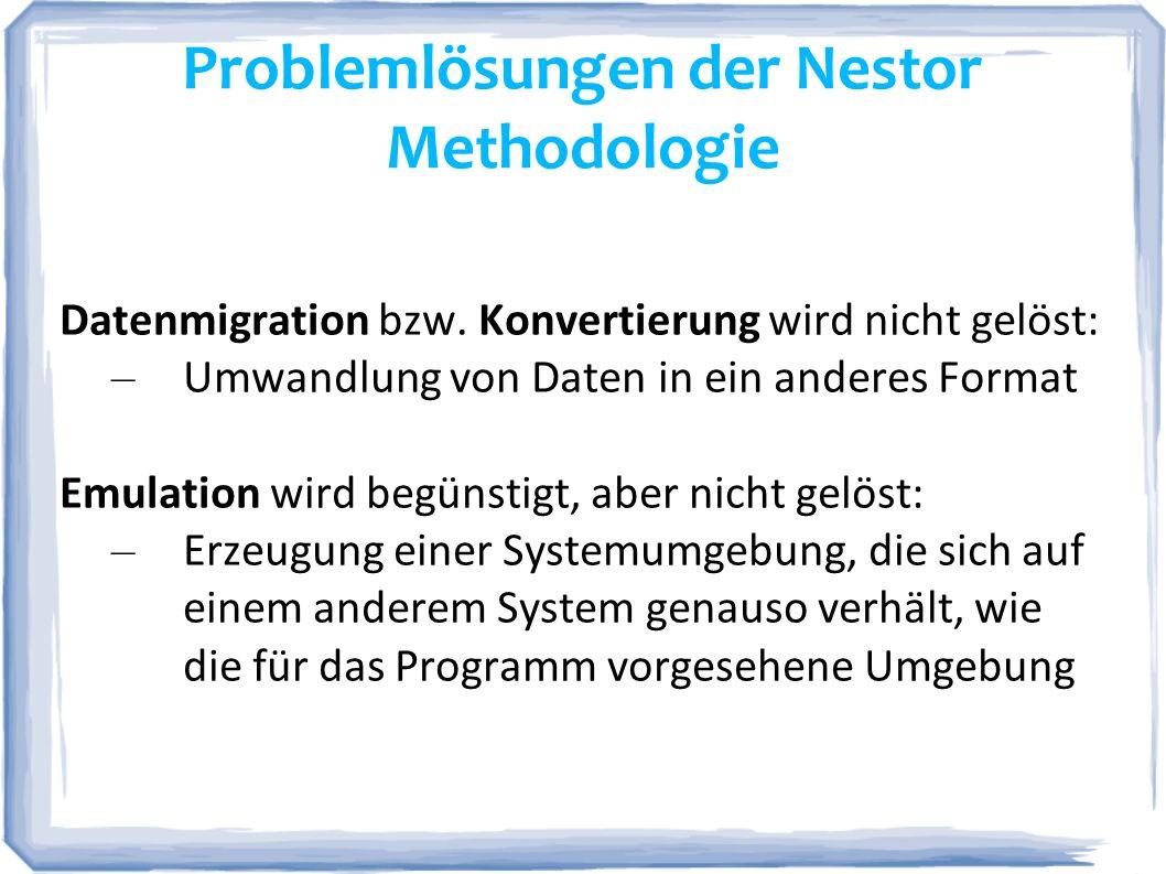 Problemlösungen der Nestor Methodologie Datenmigration bzw. Konvertierung wird nicht gelöst: – Umwandlung von Daten in ein anderes Format Emulation wi