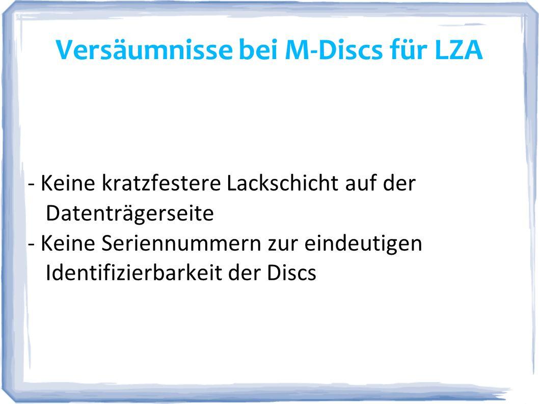 Versäumnisse bei M-Discs für LZA - Keine kratzfestere Lackschicht auf der Datenträgerseite - Keine Seriennummern zur eindeutigen Identifizierbarkeit d